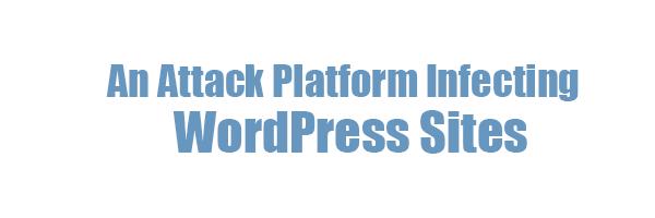 An Attack Platform Infecting WordPress Sites